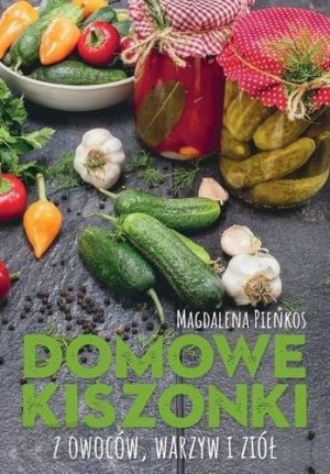 Domowe Kiszonki z Owoców, Warzyw i Ziół