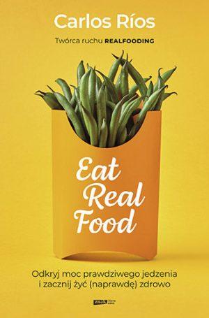 Eat Real Food. Odkryj Moc Prawdziwego Je